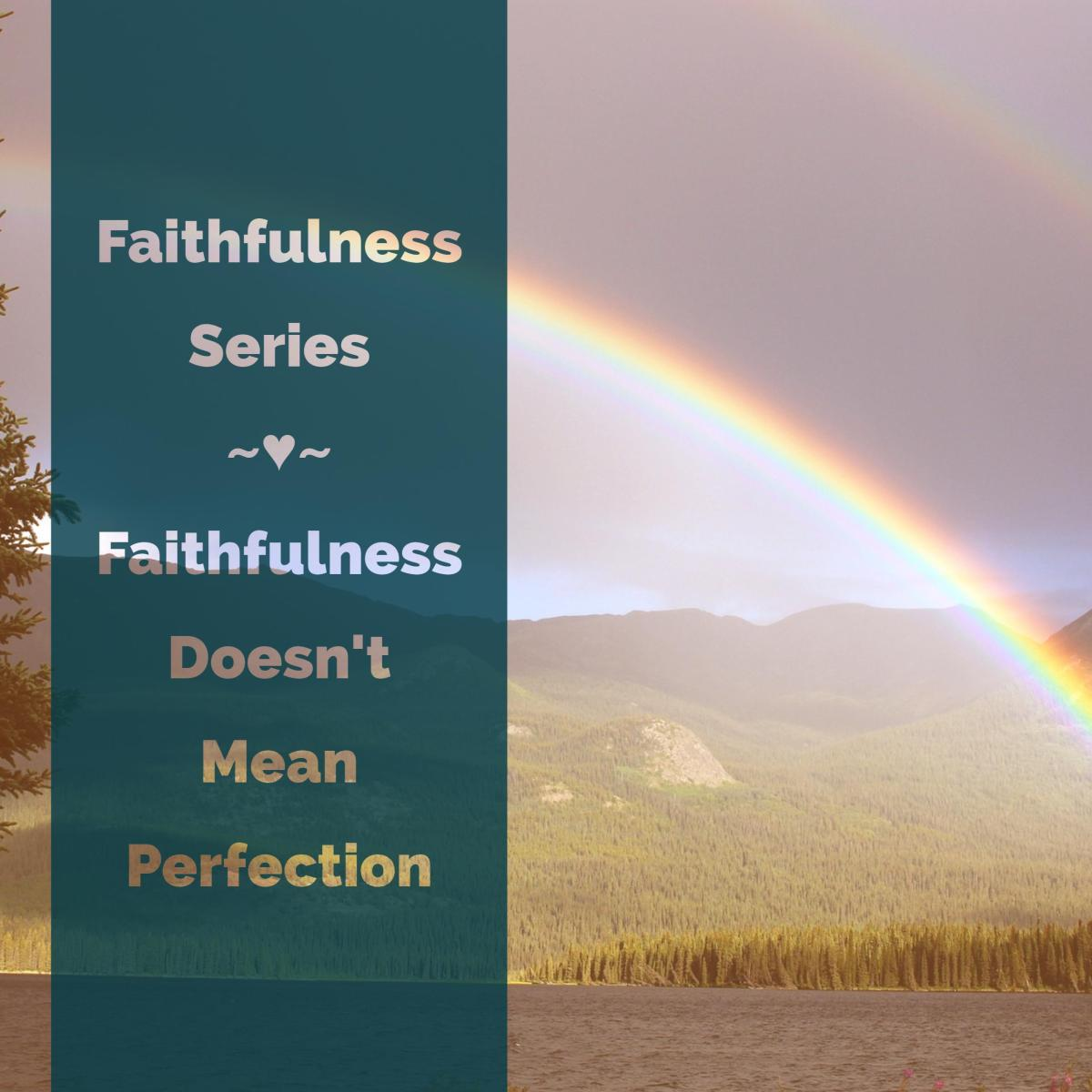 Faithfulness Doesn't Mean Perfection